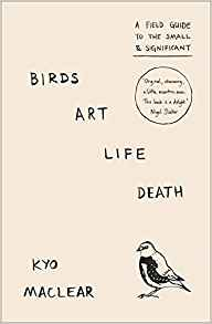 birds art life death: a field guide to the small & significant