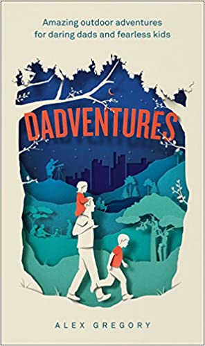 dadventures: amazing outdoor adventures for daring dads and fearless kiss