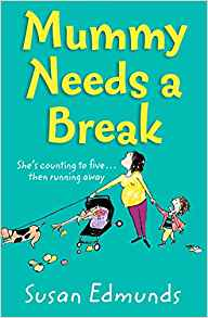 mummy needs a break: a hilarious and relatable summer read that will make you laugh out loud