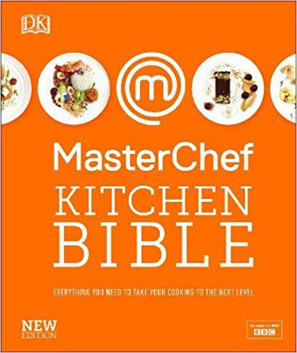 masterchef kitchen bible: everything you need to take your cooking to the next level