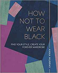 how not to wear black:find your style, create your forever wardrobe