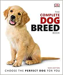 the complete dog breed book: choose the perfect dog for you