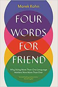 four words for friend:why using more than one language matters now more than ever