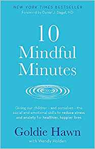 10 mindful minutes:giving our children - and ourselves - the skills to reduce stress and anxiety for healthier, happier lives