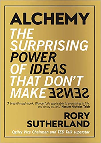 alchemy:the surprising power of ideas that don't make sense
