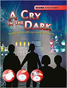 a cry in the dark: explore sound and use science to survive (science adventures)