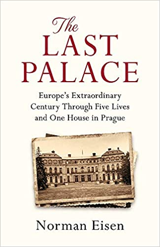 the last palace: europe's extraordinary century through five lives and one house in prague