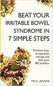 beat your irritable bowel syndrome in 7 simple steps: practical ways to approach, manage and beat your ibs problem