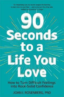 90 seconds to a lifeyou love: how to turn difficult feelings into rock-solid confidence