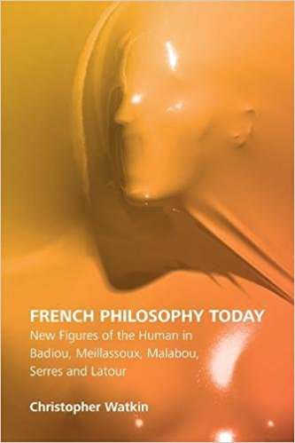 french philosophy today: new figures of the human in badiou, meillassoux, malabou, serres and latour