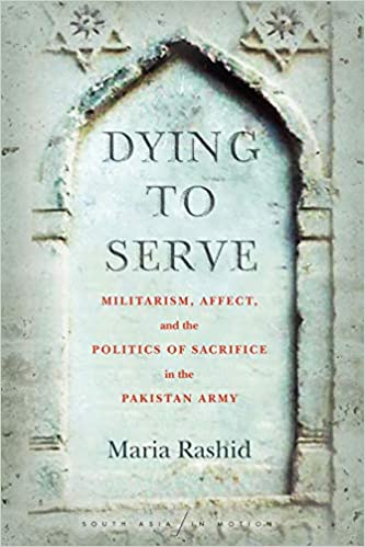 dying to serve militarism, affect, and the politics of sacrifice in the pakistan army