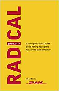 radical simplicity:how simplicity transformed a loss-making mega brand into a world-class performer