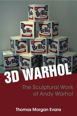 3d warhol: andy warhold and sculpture