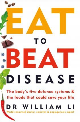 eat to beat disease:the body's five defence systems and the foods that could save your life