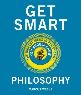 get smart philosophy: the big ideas you should know
