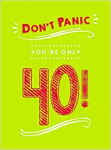 don't panic you're only 40