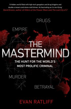 the mastermind:the hunt for the world's most prolific criminal