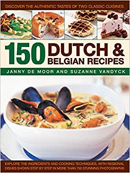 150 dutch & belgain recipes: discover the authentic tastes of two classic