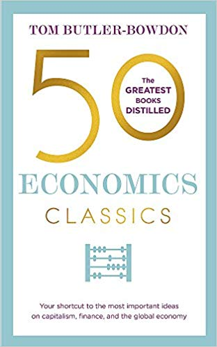 50 economics classics: your shortcut to the most important ideas on capitalism, finance, and the glo