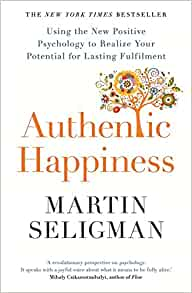 authentic happiness:using the new positive psychology to realise your potential for lasting fulfilment